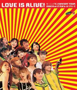 """モ-ニング娘。CONCERT TOUR 2002 春""""LOVE IS ALIVE!"""