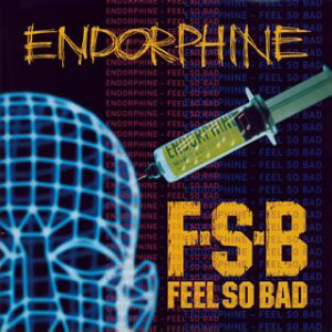 FEEL SO BAD/ENDORPHINE
