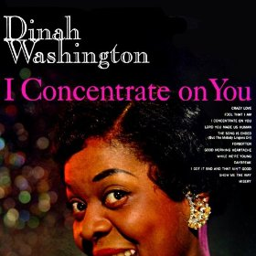 Dinah Washington(I Concentrate on You)