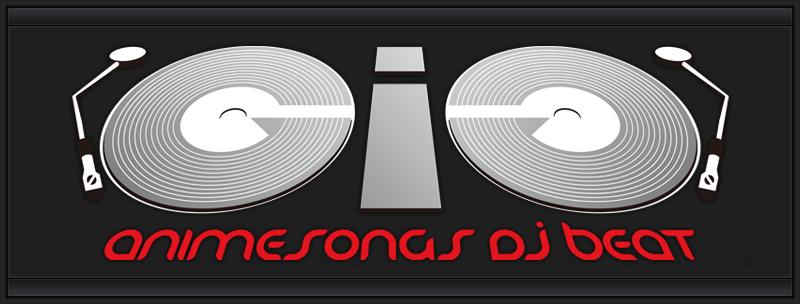 ANIMESONGS DJ BEAT GIG